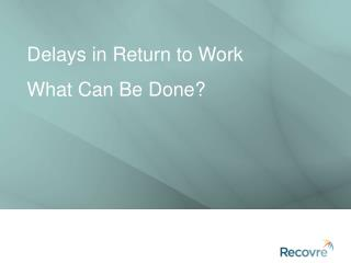 Delays in Return to Work What Can Be Done?