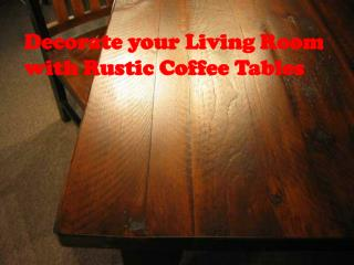 Decorate your Living Room with Rustic Coffee Tables