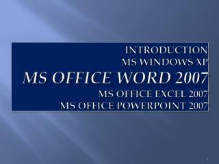 introduction MS Windows XP MS  Office  Word 2007 ms office excel 2007 ms office PowerPoint 2007