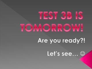 TEST 3B IS TOMORROW!