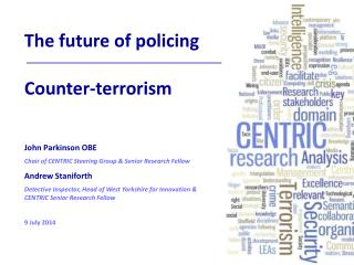 The future of policing  Counter-terrorism John Parkinson OBE