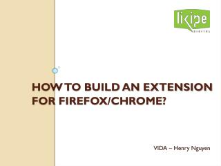 How to build an extension for  FireFOX /Chrome?