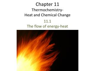 Chapter 11 Thermochemistry - Heat and Chemical Change
