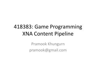 418383: Game Programming XNA Content Pipeline