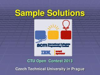 Sample Solutions CTU Open  Contest 2013 Czech Technical University in Prague