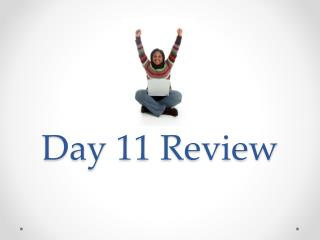 Day 11 Review