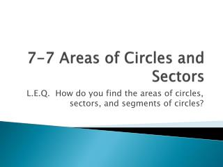 7-7 Areas of Circles and Sectors