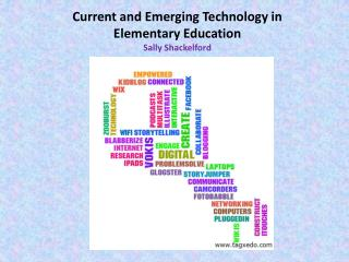 Current and Emerging Technology in  Elementary  Education Sally  Shackelford