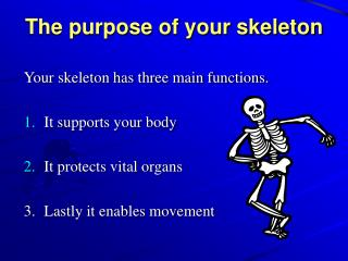 The purpose of your skeleton