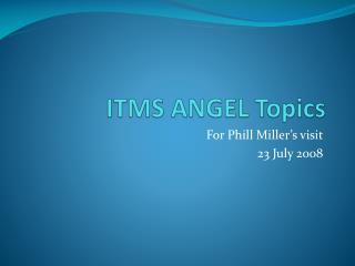 ITMS ANGEL Topics