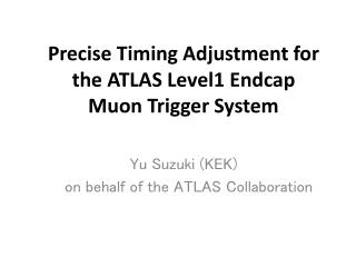 Precise Timing Adjustment for  the ATLAS Level1 Endcap  Muon Trigger System