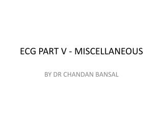 ECG PART  V - MISCELLANEOUS