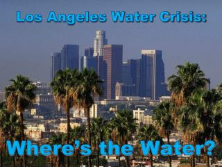 Los Angeles Water Crisis: Where's the Water?