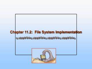 Chapter 11.2:  File System Implementation