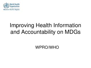 Improving Health Information and Accountability on MDGs