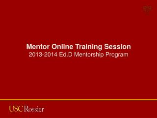 Mentor Online Training Session 2013-2014 Ed.D  Mentorship Program