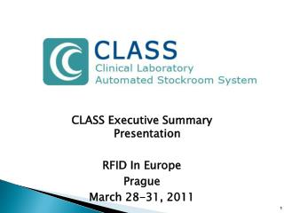 CLASS Executive  Summary  Presentation RFID In Europe Prague  March 28-31, 2011