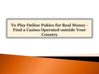 To Play Online Pokies for Real Money - Find a Casino Operate