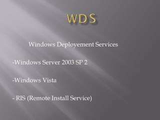 Windows Deployement Services -Windows Server 2003 SP 2 -Windows Vista