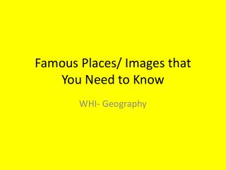 Famous Places/ Images that You Need to Know