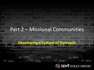 Part 2 –  Missional  Communities