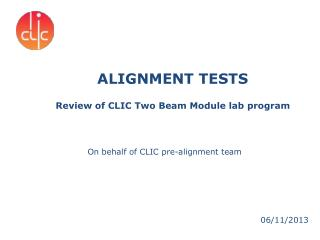 ALIGNMENT TESTS Review of CLIC Two Beam Module lab program