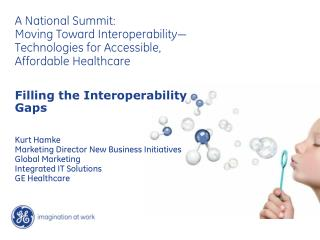 A National Summit: Moving Toward Interoperability  Technologies for Accessible, Affordable Healthcare  Filling the Inter