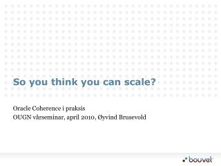 So you think you can scale?