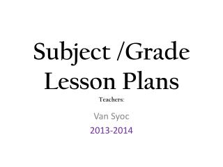 Subject /Grade Lesson Plans Teachers: