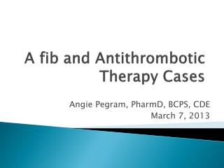 A fib and Antithrombotic Therapy Cases