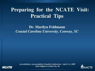 Preparing  for  the  NCATE  Visit:  Practical  Tips     Dr. Marilyn Feldmann Coastal Carolina University, Conway, SC