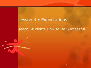 Lesson  4 • Expectations Teach  Students How to Be Successful