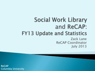 Social Work Library  and  ReCAP: FY13 Update and Statistics