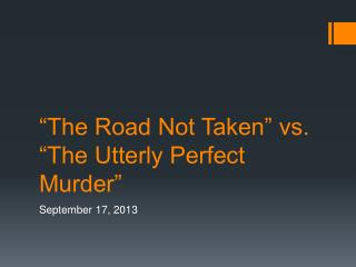 """The Road Not Taken"" vs. ""The Utterly Perfect Murder"""