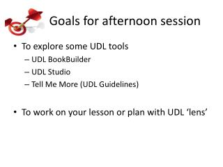 Goals for afternoon session
