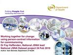Working together for change: using person-centred information  for commissioning  Dr Fay Haffenden, National JSNA lead N