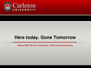 Here today. Gone Tomorrow
