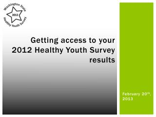 Getting access to your 2012 Healthy Youth Survey results