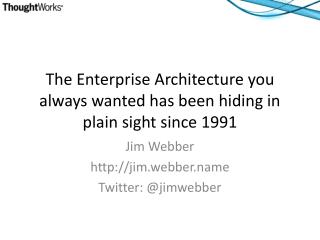 The Enterprise Architecture you always wanted has been hiding in plain sight since 1991