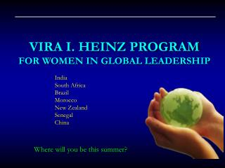 VIRA I. HEINZ PROGRAM  FOR WOMEN IN GLOBAL LEADERSHIP