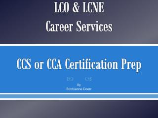 LCO & LCNE Career Services CCS or CCA Certification Prep