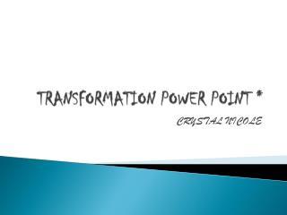 TRANSFORMATION POWER POINT *