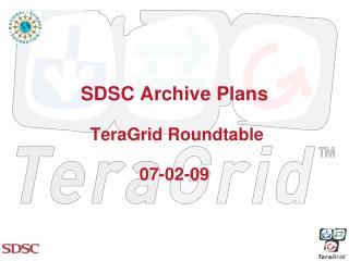 SDSC Archive Plans  TeraGrid Roundtable  07-02-09