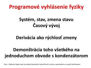 Programové vyhlásenie fyziky Systém, stav, zmena stavu Časový vývoj Derivácia ako rýchlosť zmeny