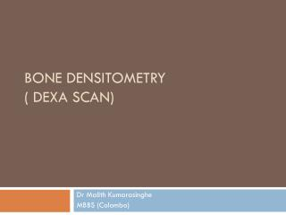 Bone  Densitometry ( DEXA SCAN)