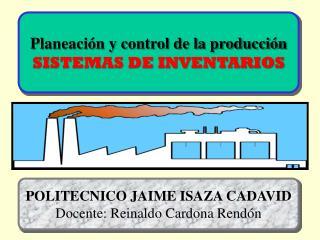 Planeación y control de la producción SISTEMAS DE INVENTARIOS