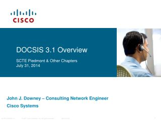 DOCSIS 3.1 Overview SCTE Piedmont & Other Chapters July 31, 2014