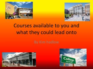 Courses available to you and what they could lead onto