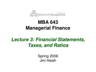 MBA 643 Managerial Finance Lecture 3: Financial Statements, Taxes, and Ratios