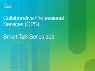Collaborative Professional  Services (CPS) Smart Talk Series 303